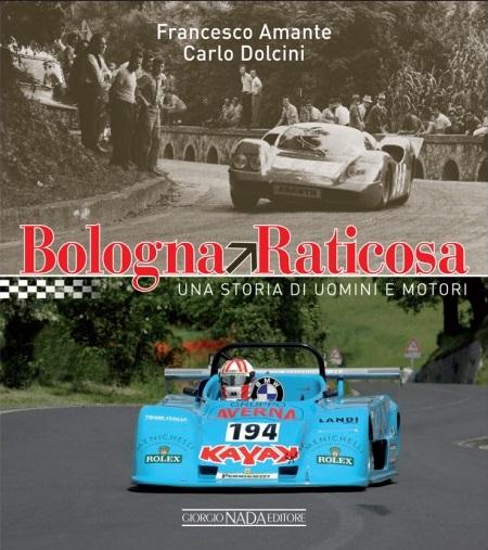 Libro: Bologna-Raticosa una storia di uomini e motori di Dolcini-Amante.
